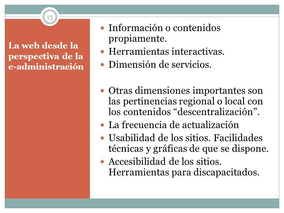 La web desde la perspectiva de la e-administración Información o contenidos propiamente. Herramientas interactivas. Dimensión de servicios. Otras dime
