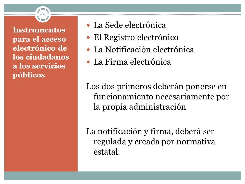 Instrumentos para el acceso electrónico de los ciudadanos a los servicios públicos La Sede electrónica El Registro electrónico La Notificación electró
