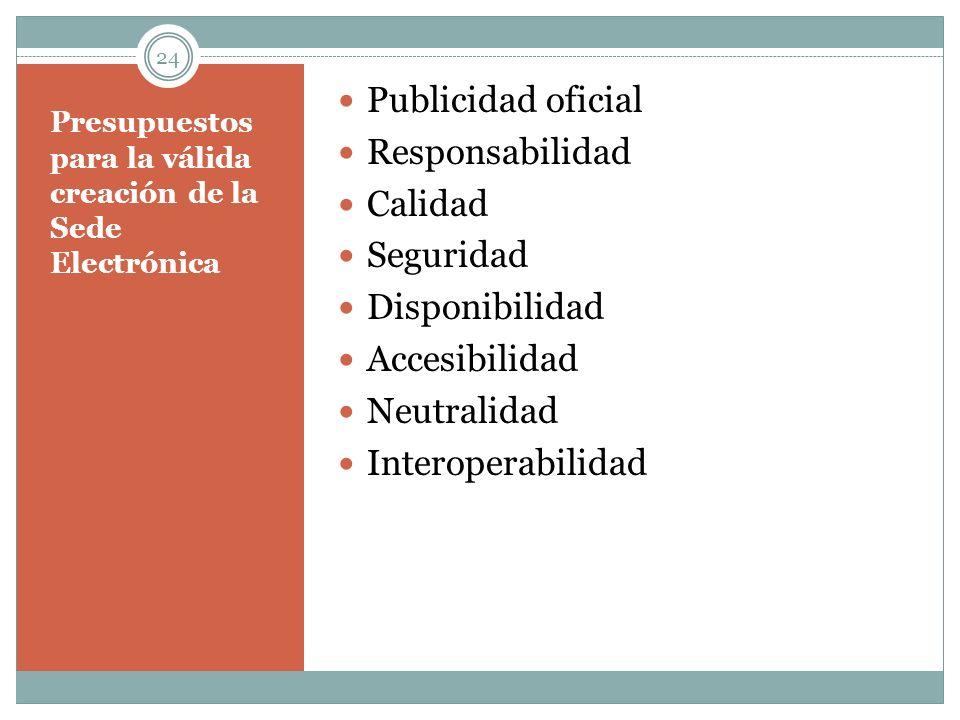 Presupuestos para la válida creación de la Sede Electrónica Publicidad oficial Responsabilidad Calidad Seguridad Disponibilidad Accesibilidad Neutrali