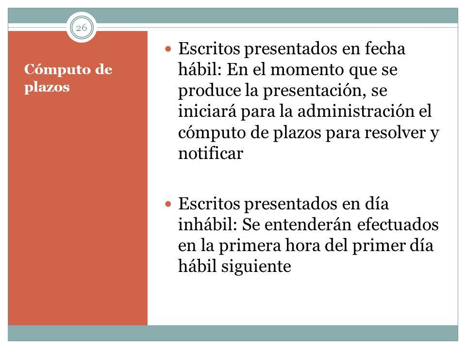 Cómputo de plazos Escritos presentados en fecha hábil: En el momento que se produce la presentación, se iniciará para la administración el cómputo de
