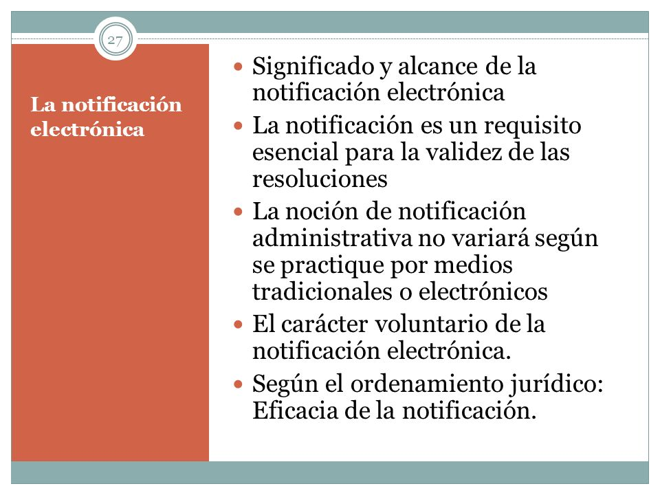 La notificación electrónica Significado y alcance de la notificación electrónica La notificación es un requisito esencial para la validez de las resol