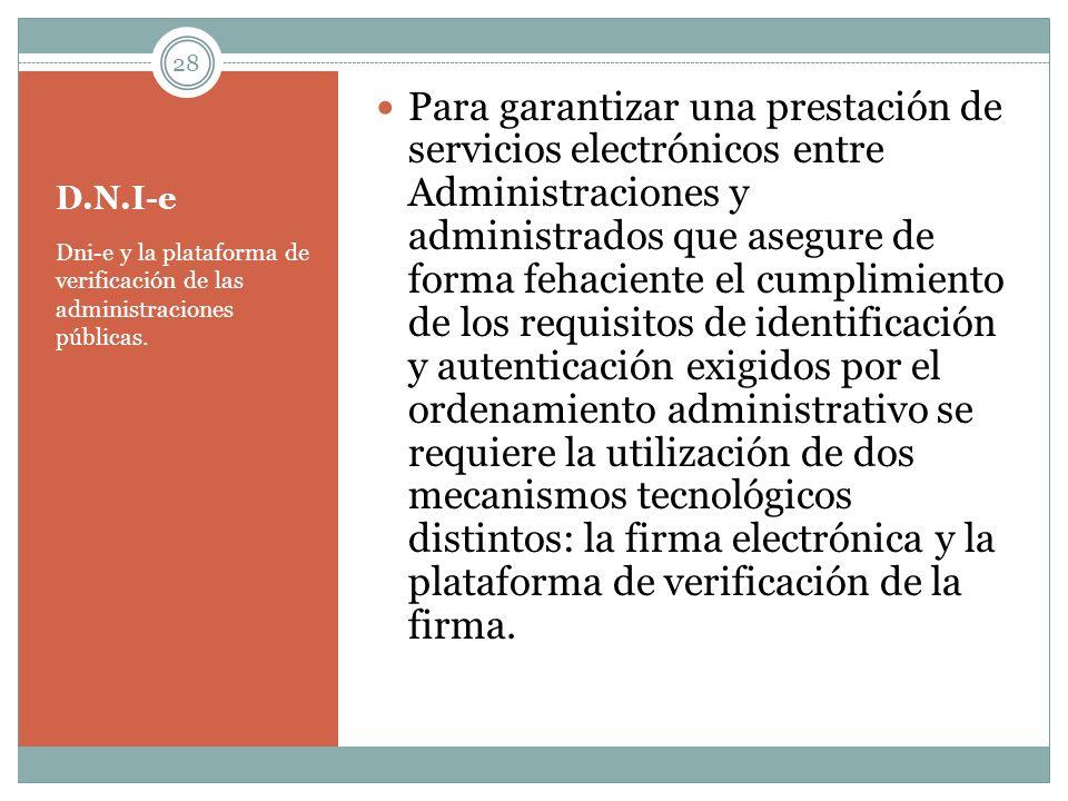 D.N.I-e Dni-e y la plataforma de verificación de las administraciones públicas. Para garantizar una prestación de servicios electrónicos entre Adminis