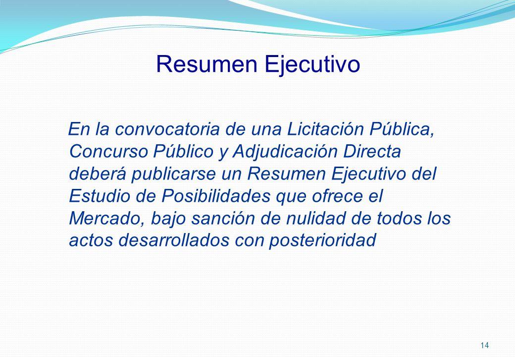 Resumen Ejecutivo En la convocatoria de una Licitación Pública, Concurso Público y Adjudicación Directa deberá publicarse un Resumen Ejecutivo del Est