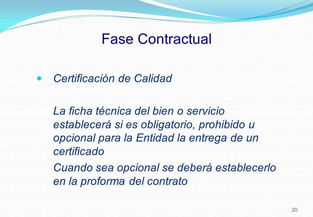 Fase Contractual Certificación de Calidad La ficha técnica del bien o servicio establecerá si es obligatorio, prohibido u opcional para la Entidad la