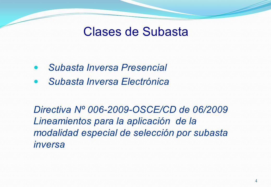 Clases de Subasta Subasta Inversa Presencial Subasta Inversa Electrónica Directiva Nº 006-2009-OSCE/CD de 06/2009 Lineamientos para la aplicación de l