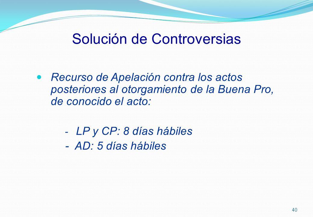 Solución de Controversias Recurso de Apelación contra los actos posteriores al otorgamiento de la Buena Pro, de conocido el acto: - LP y CP: 8 días há