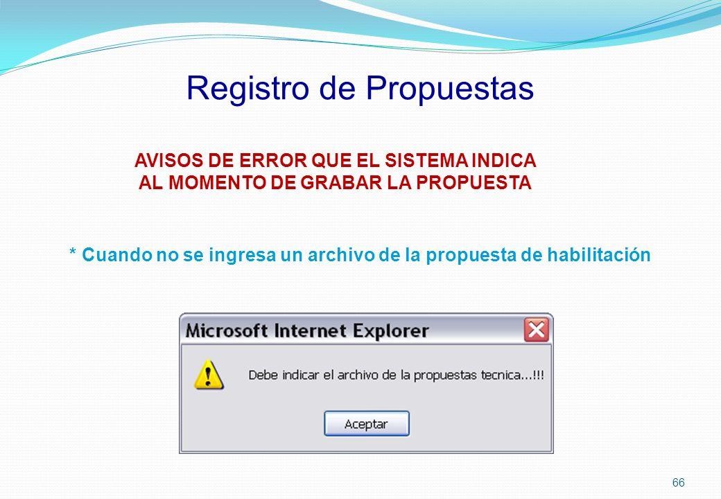 Registro de Propuestas AVISOS DE ERROR QUE EL SISTEMA INDICA AL MOMENTO DE GRABAR LA PROPUESTA * Cuando no se ingresa un archivo de la propuesta de ha