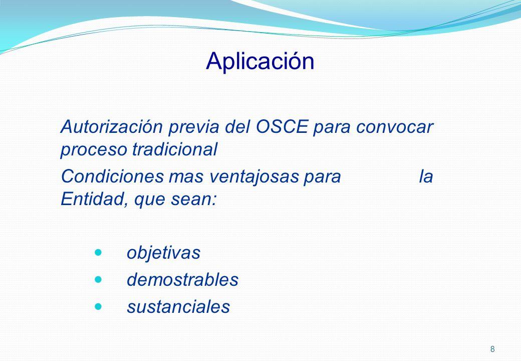 Aplicación Autorización previa del OSCE para convocar proceso tradicional Condiciones mas ventajosas para la Entidad, que sean: objetivas demostrables