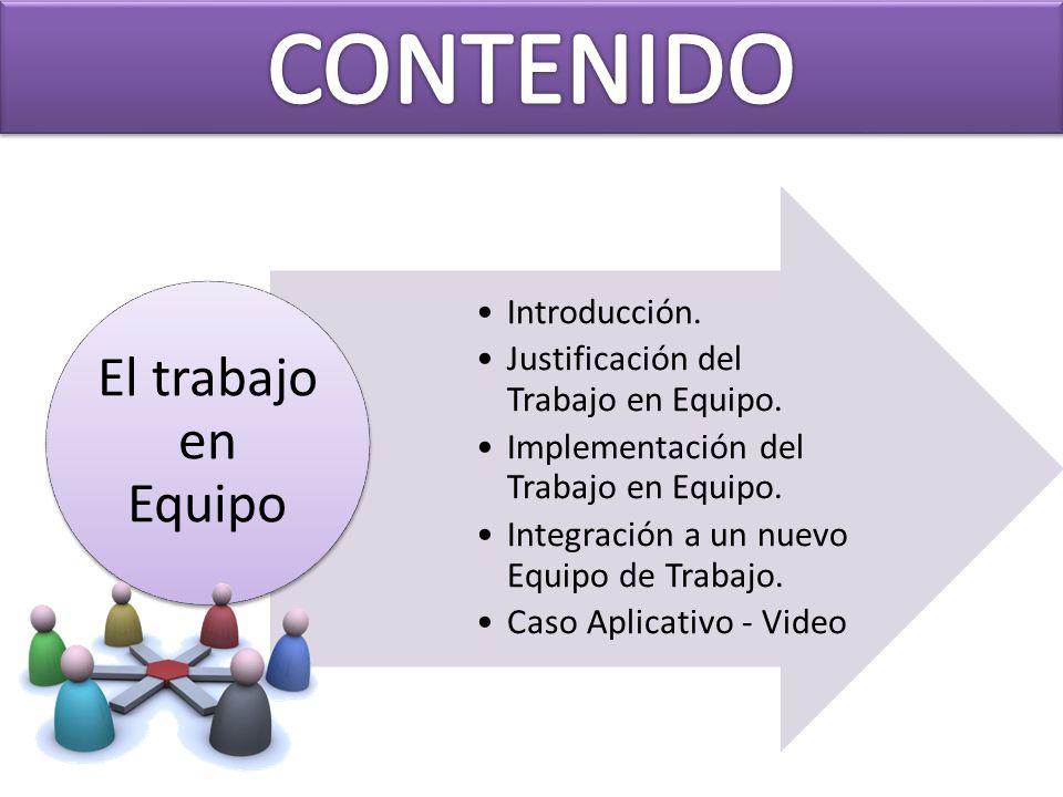 Introducción. Justificación del Trabajo en Equipo. Implementación del Trabajo en Equipo. Integración a un nuevo Equipo de Trabajo. Caso Aplicativo - V