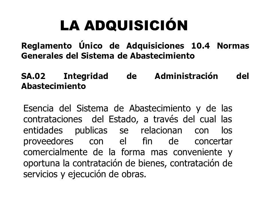 LA ADQUISICIÓN Esencia del Sistema de Abastecimiento y de las contrataciones del Estado, a través del cual las entidades publicas se relacionan con lo