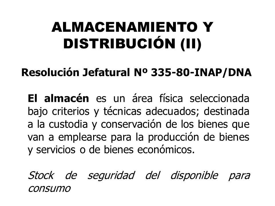 ALMACENAMIENTO Y DISTRIBUCIÓN (II) El almacén es un área física seleccionada bajo criterios y técnicas adecuados; destinada a la custodia y conservaci