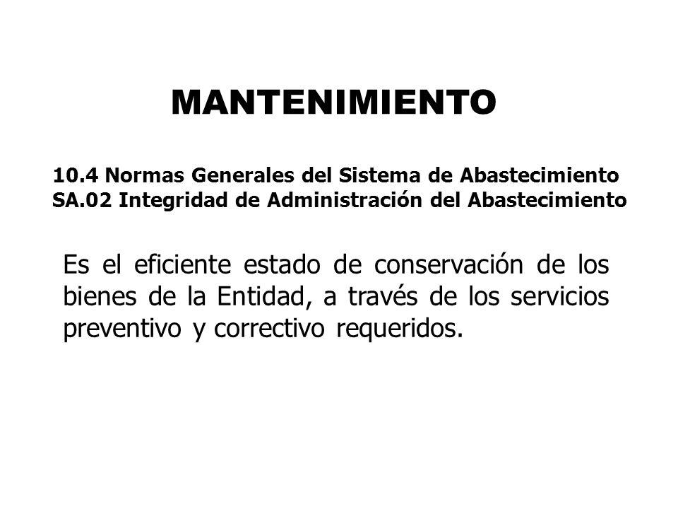 MANTENIMIENTO Es el eficiente estado de conservación de los bienes de la Entidad, a través de los servicios preventivo y correctivo requeridos. 10.4 N