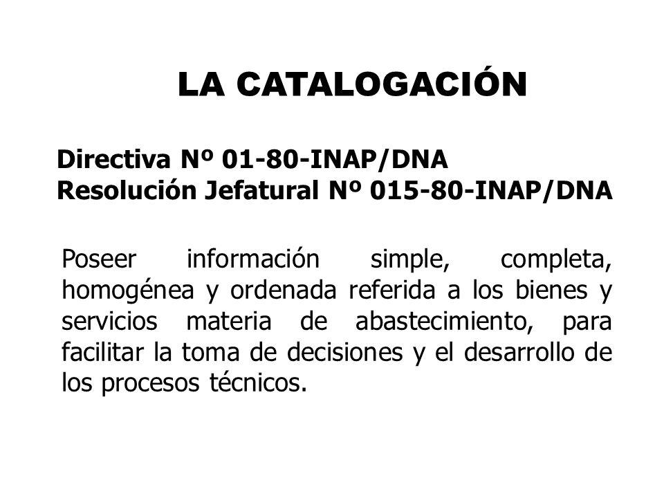 LA CATALOGACIÓN Poseer información simple, completa, homogénea y ordenada referida a los bienes y servicios materia de abastecimiento, para facilitar