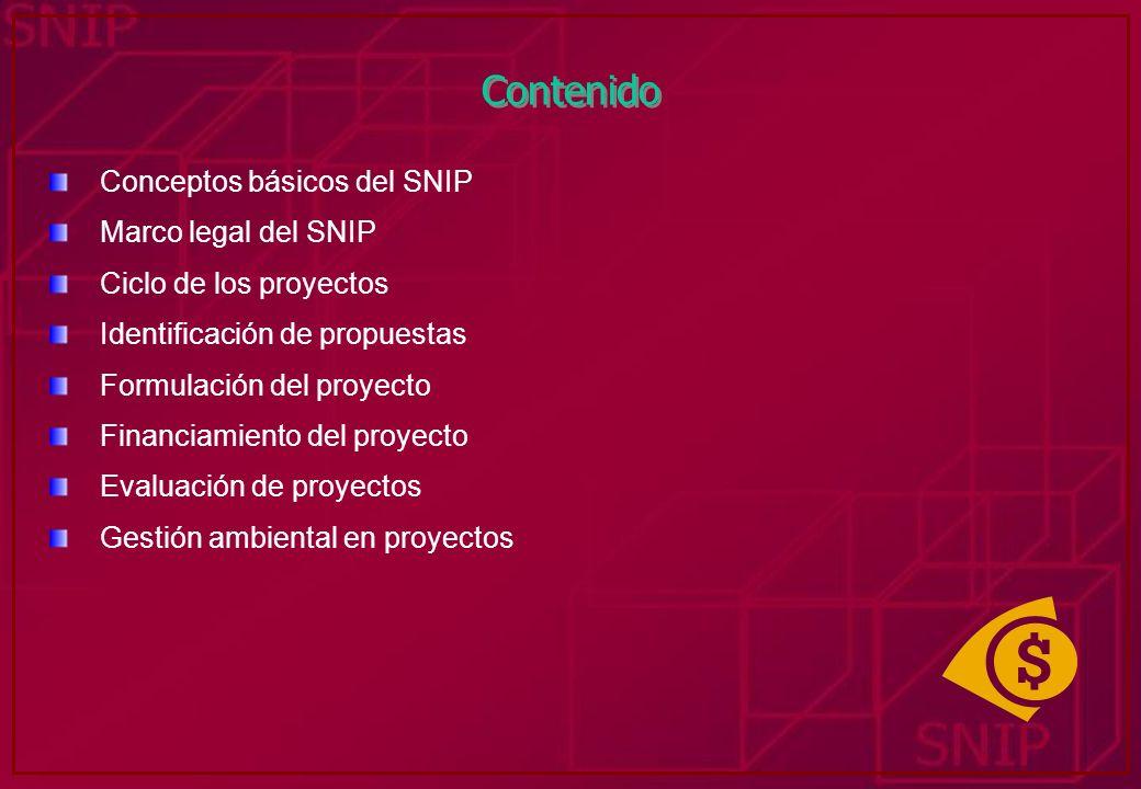 Contenido Conceptos básicos del SNIP Marco legal del SNIP Ciclo de los proyectos Identificación de propuestas Formulación del proyecto Financiamiento