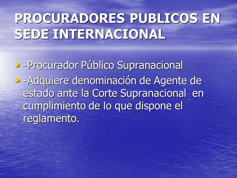 PROCURADORES PUBLICOS EN SEDE INTERNACIONAL -Procurador Público Supranacional -Procurador Público Supranacional -Adquiere denominación de Agente de es