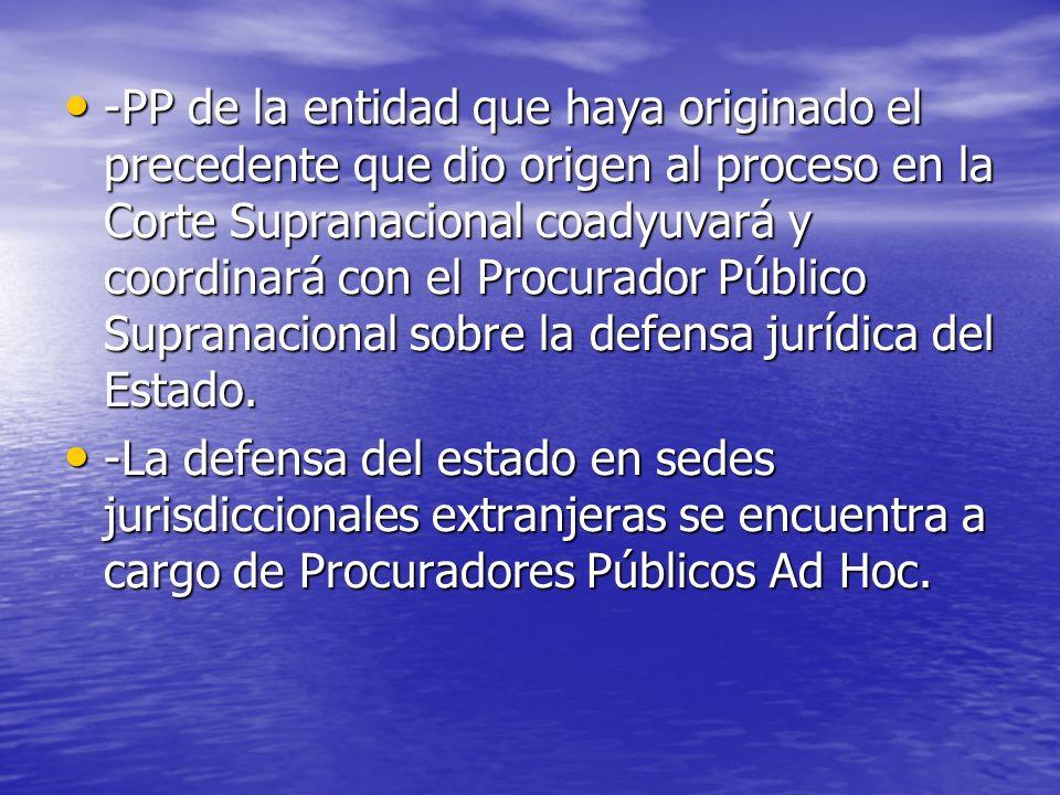 -PP de la entidad que haya originado el precedente que dio origen al proceso en la Corte Supranacional coadyuvará y coordinará con el Procurador Públi