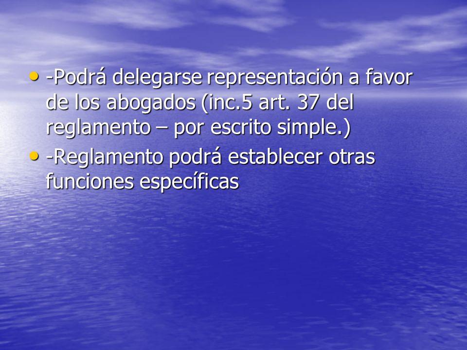 -Podrá delegarse representación a favor de los abogados (inc.5 art. 37 del reglamento – por escrito simple.) -Podrá delegarse representación a favor d