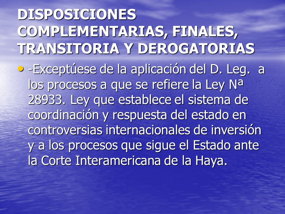 DISPOSICIONES COMPLEMENTARIAS, FINALES, TRANSITORIA Y DEROGATORIAS -Exceptúese de la aplicación del D. Leg. a los procesos a que se refiere la Ley Nª