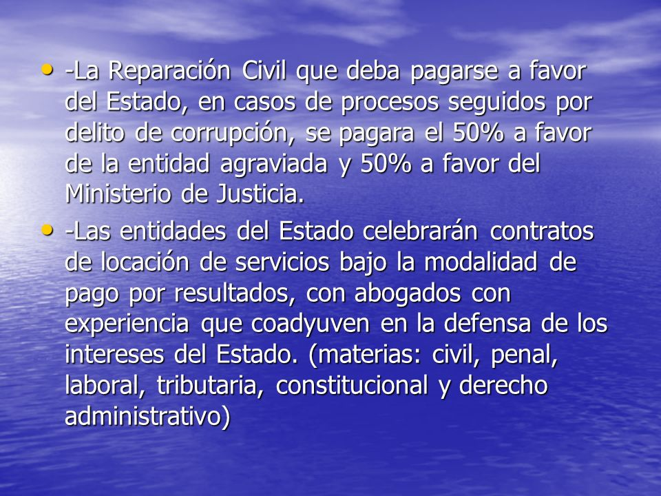-La Reparación Civil que deba pagarse a favor del Estado, en casos de procesos seguidos por delito de corrupción, se pagara el 50% a favor de la entid