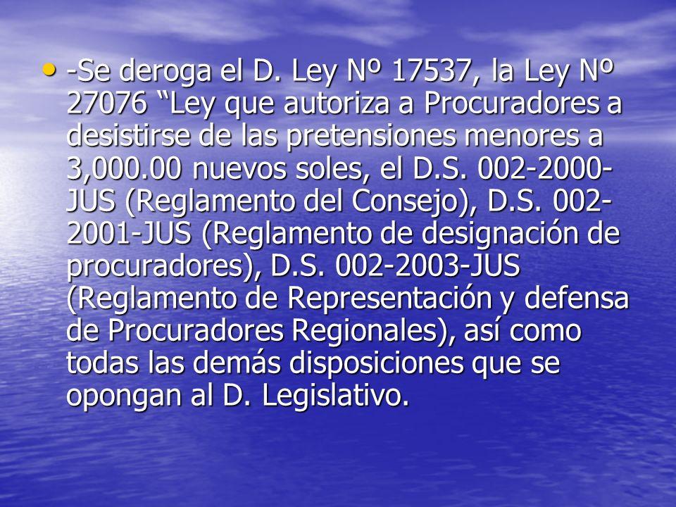 -Se deroga el D. Ley Nº 17537, la Ley Nº 27076 Ley que autoriza a Procuradores a desistirse de las pretensiones menores a 3,000.00 nuevos soles, el D.