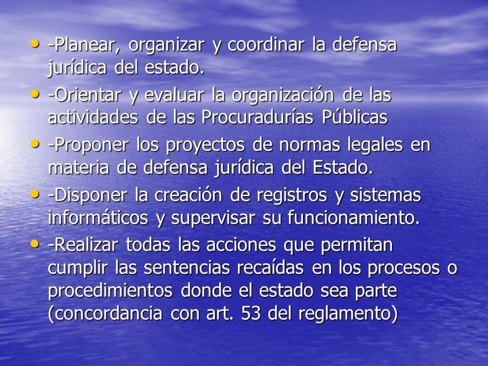 -Planear, organizar y coordinar la defensa jurídica del estado. -Planear, organizar y coordinar la defensa jurídica del estado. -Orientar y evaluar la