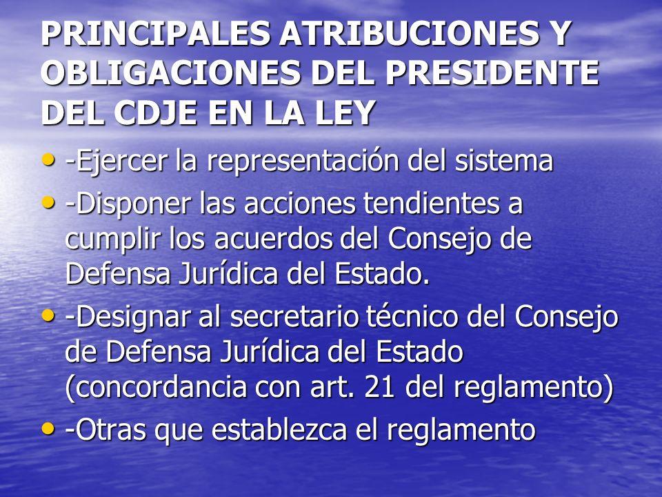 PRINCIPALES ATRIBUCIONES Y OBLIGACIONES DEL PRESIDENTE DEL CDJE EN LA LEY -Ejercer la representación del sistema -Ejercer la representación del sistem