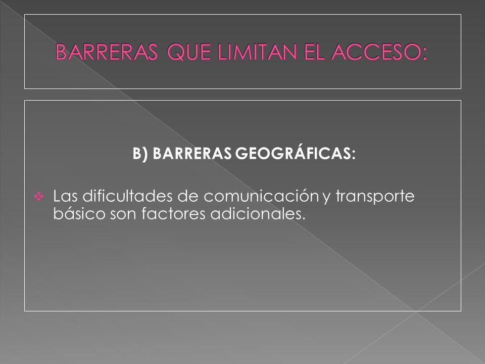 B) BARRERAS GEOGRÁFICAS: Las dificultades de comunicación y transporte básico son factores adicionales.