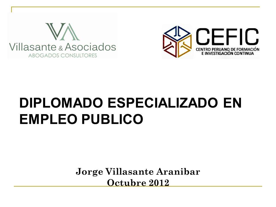 DIPLOMADO ESPECIALIZADO EN EMPLEO PUBLICO Jorge Villasante Aranibar Octubre 2012