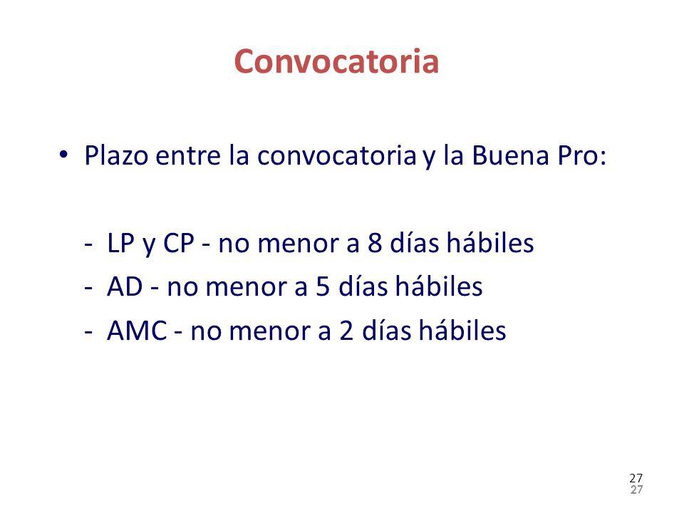 Convocatoria Plazo entre la convocatoria y la Buena Pro: - LP y CP - no menor a 8 días hábiles - AD - no menor a 5 días hábiles - AMC - no menor a 2 d