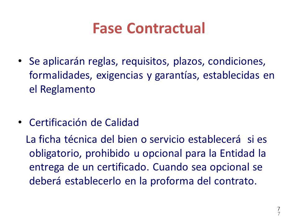 Fase Contractual Se aplicarán reglas, requisitos, plazos, condiciones, formalidades, exigencias y garantías, establecidas en el Reglamento Certificaci