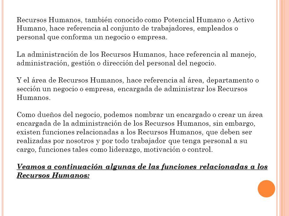 Recursos Humanos, también conocido como Potencial Humano o Activo Humano, hace referencia al conjunto de trabajadores, empleados o personal que confor