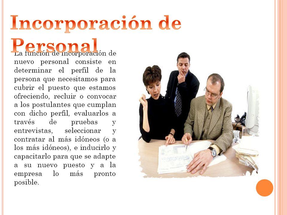 La función de incorporación de nuevo personal consiste en determinar el perfil de la persona que necesitamos para cubrir el puesto que estamos ofrecie