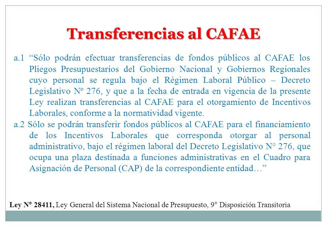 Transferencias al CAFAE a.1 Sólo podrán efectuar transferencias de fondos públicos al CAFAE los Pliegos Presupuestarios del Gobierno Nacional y Gobier