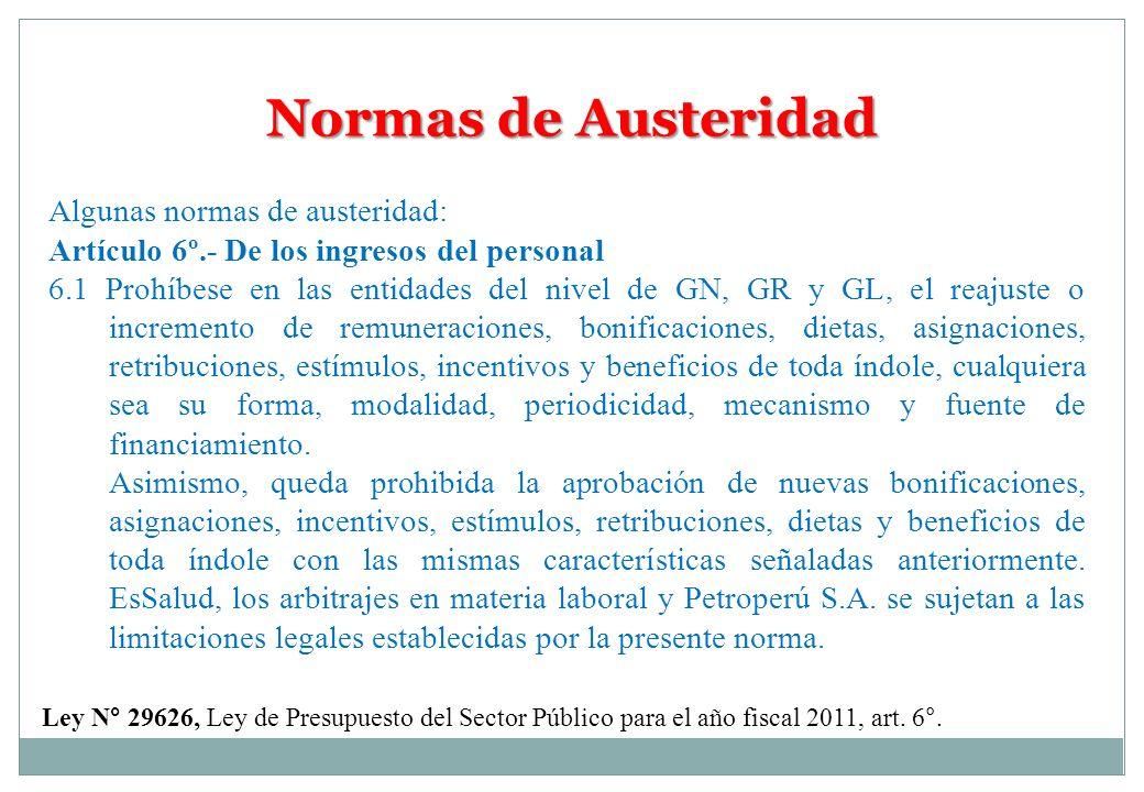 Normas de Austeridad Algunas normas de austeridad: Artículo 6º.- De los ingresos del personal 6.1 Prohíbese en las entidades del nivel de GN, GR y GL,