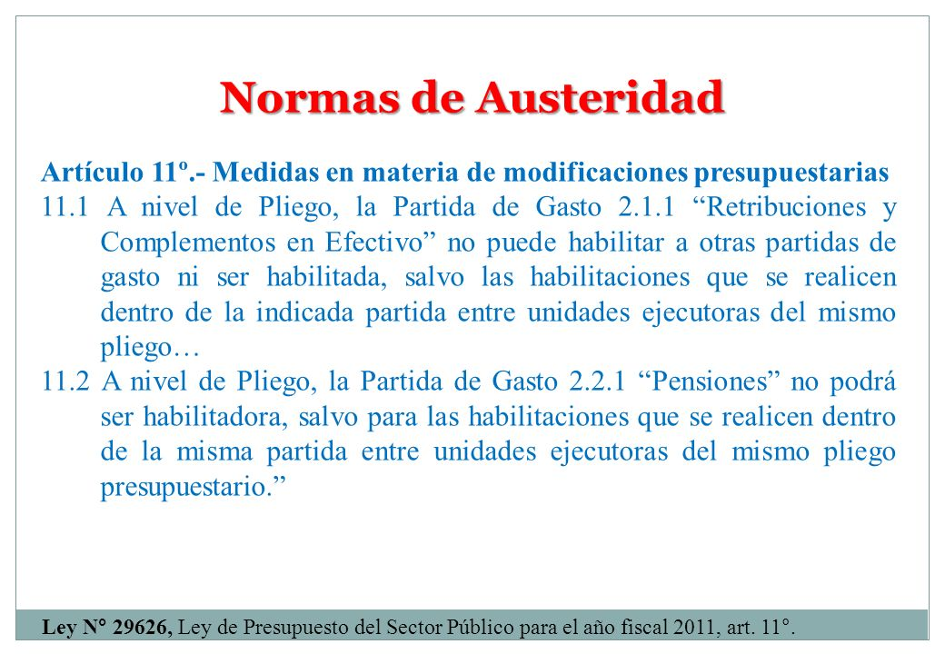 Normas de Austeridad Artículo 11º.- Medidas en materia de modificaciones presupuestarias 11.1 A nivel de Pliego, la Partida de Gasto 2.1.1 Retribucion