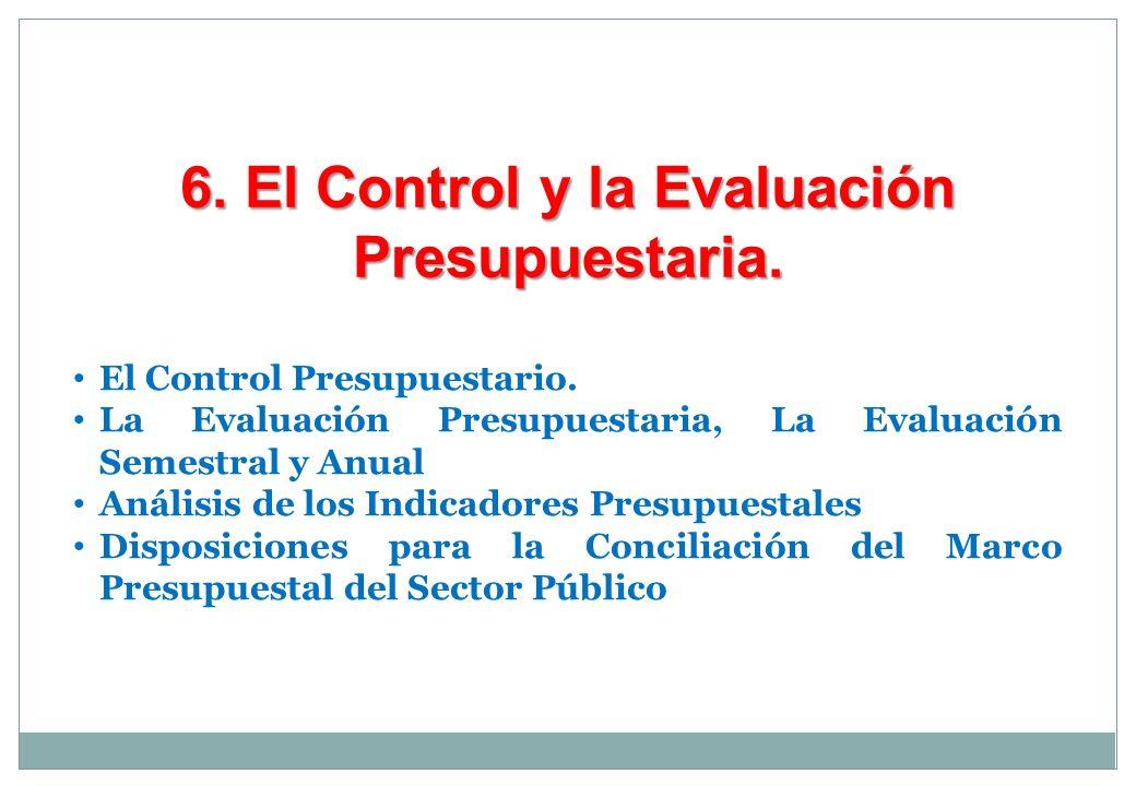 6. El Control y la Evaluación Presupuestaria. El Control Presupuestario. La Evaluación Presupuestaria, La Evaluación Semestral y Anual Análisis de los