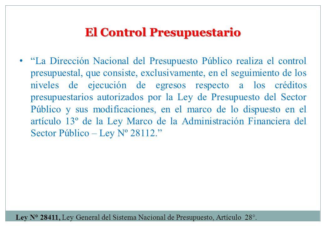 El Control Presupuestario La Dirección Nacional del Presupuesto Público realiza el control presupuestal, que consiste, exclusivamente, en el seguimien
