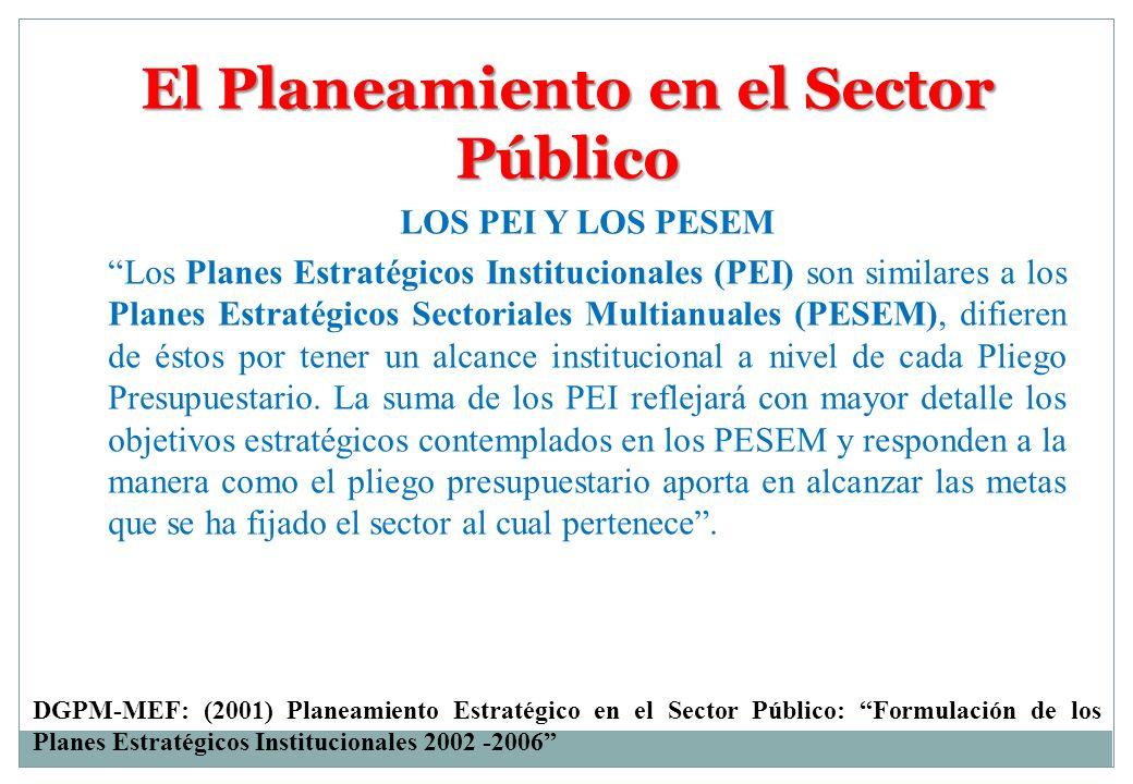 El Planeamiento en el Sector Público LOS PEI Y LOS PESEM Los Planes Estratégicos Institucionales (PEI) son similares a los Planes Estratégicos Sectori