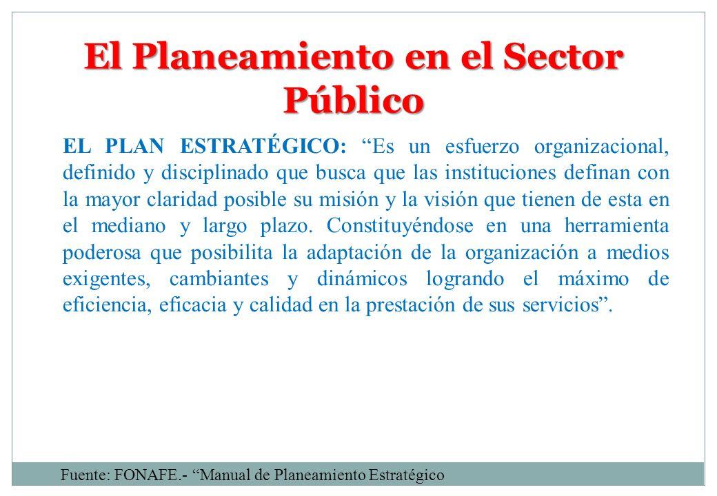 El Planeamiento en el Sector Público EL PLAN ESTRATÉGICO: Es un esfuerzo organizacional, definido y disciplinado que busca que las instituciones defin