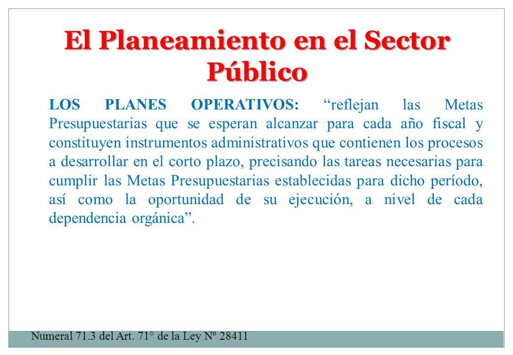 El Planeamiento en el Sector Público LOS PLANES OPERATIVOS: reflejan las Metas Presupuestarias que se esperan alcanzar para cada año fiscal y constitu