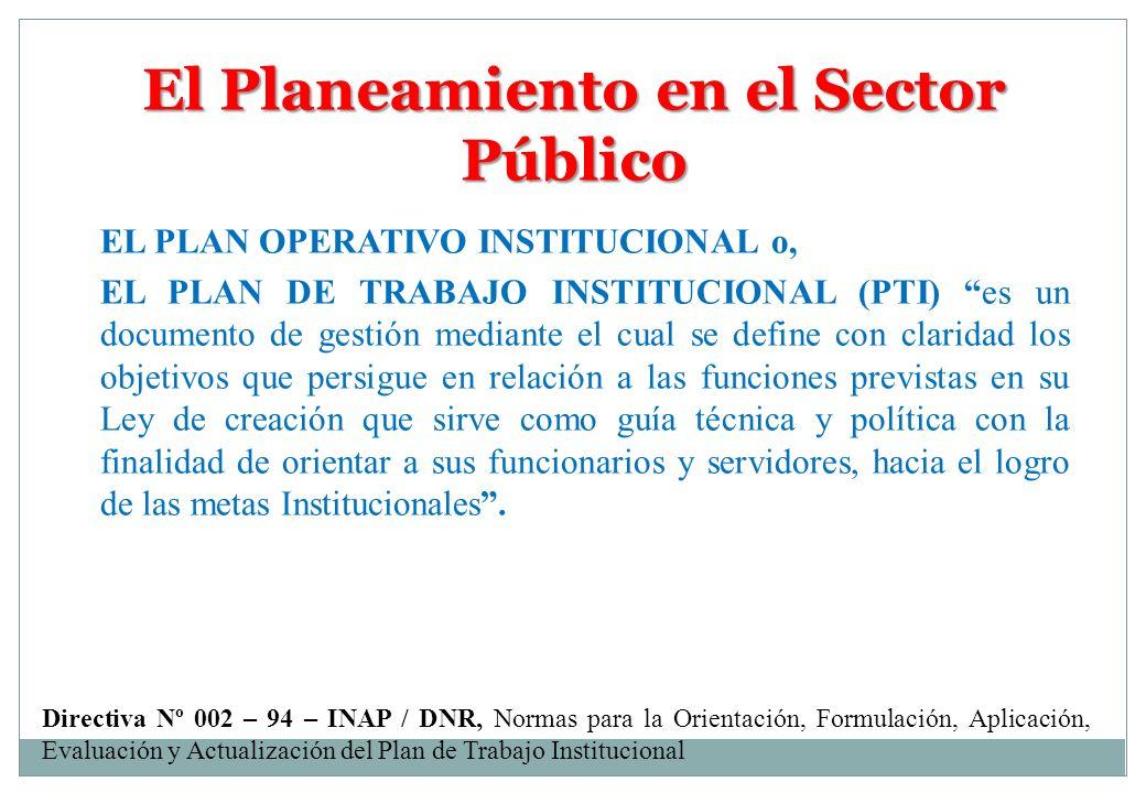 El Planeamiento en el Sector Público EL PLAN OPERATIVO INSTITUCIONAL o, EL PLAN DE TRABAJO INSTITUCIONAL (PTI) es un documento de gestión mediante el