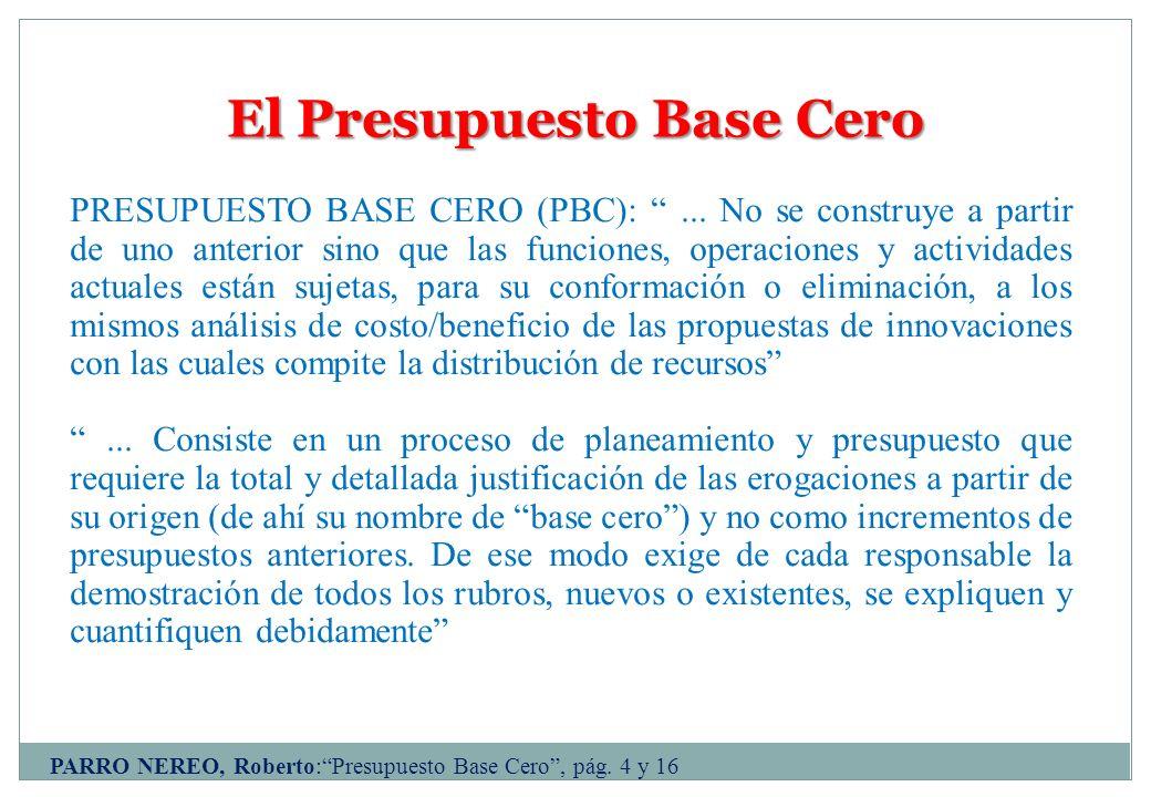 El Presupuesto Base Cero PRESUPUESTO BASE CERO (PBC):... No se construye a partir de uno anterior sino que las funciones, operaciones y actividades ac