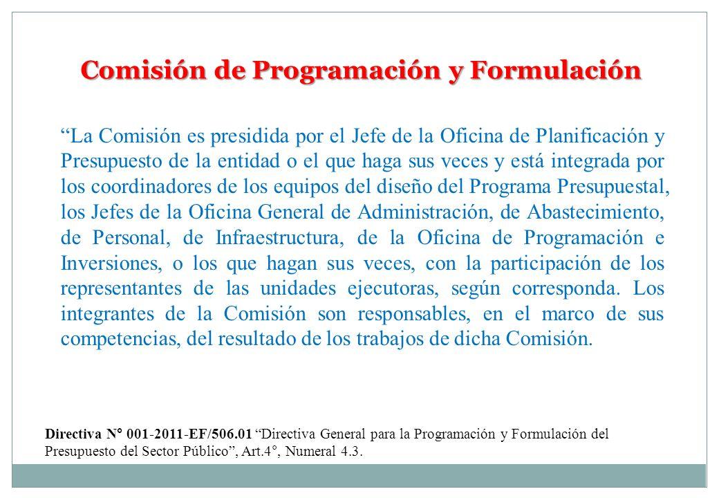 Comisión de Programación y Formulación La Comisión es presidida por el Jefe de la Oficina de Planificación y Presupuesto de la entidad o el que haga s
