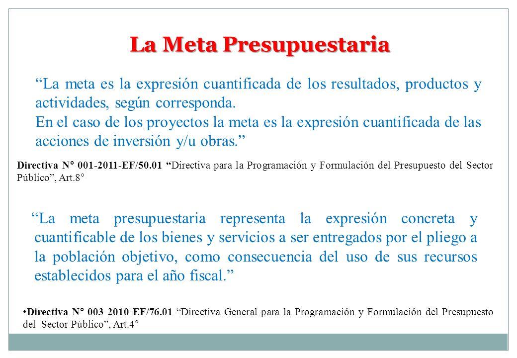 La Meta Presupuestaria La meta es la expresión cuantificada de los resultados, productos y actividades, según corresponda. En el caso de los proyectos