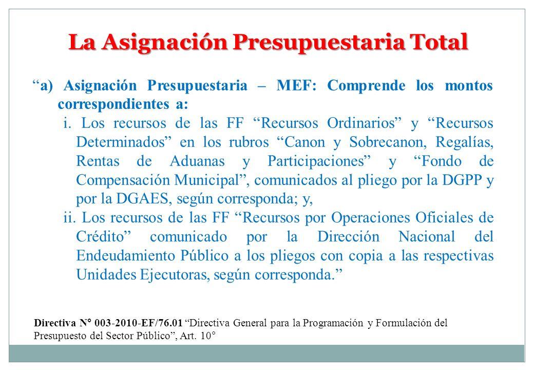 La Asignación Presupuestaria Total a) Asignación Presupuestaria – MEF: Comprende los montos correspondientes a: i. Los recursos de las FF Recursos Ord