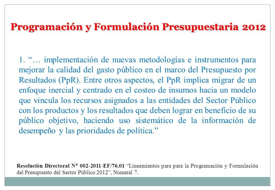 Programación y Formulación Presupuestaria 2012 1. … implementación de nuevas metodologías e instrumentos para mejorar la calidad del gasto público en