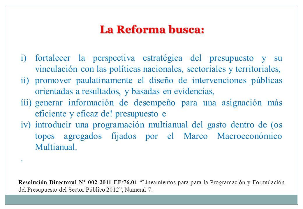 La Reforma busca: i) fortalecer la perspectiva estratégica del presupuesto y su vinculación con las políticas nacionales, sectoriales y territoriales,