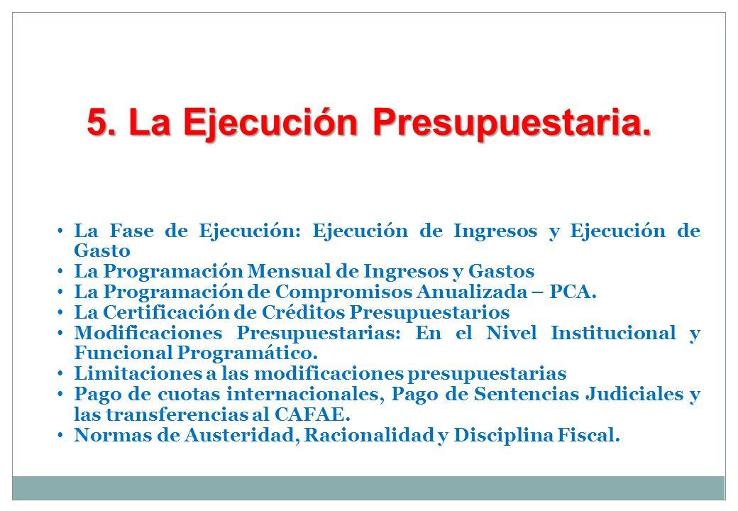 5. La Ejecución Presupuestaria. La Fase de Ejecución: Ejecución de Ingresos y Ejecución de Gasto La Programación Mensual de Ingresos y Gastos La Progr