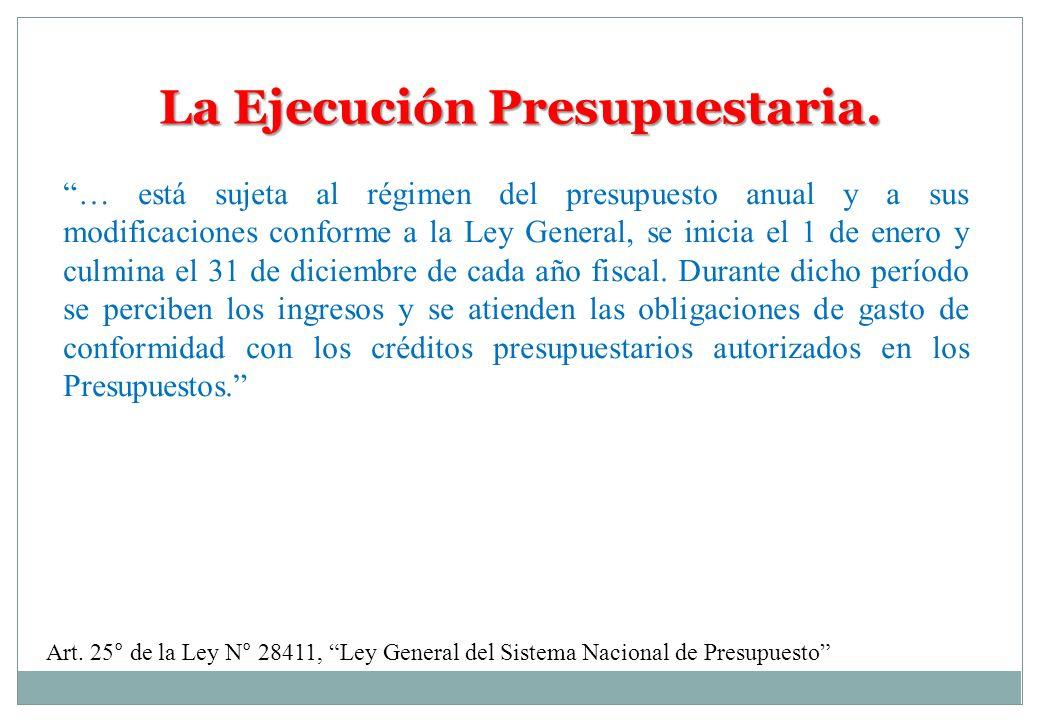 La Ejecución Presupuestaria. … está sujeta al régimen del presupuesto anual y a sus modificaciones conforme a la Ley General, se inicia el 1 de enero