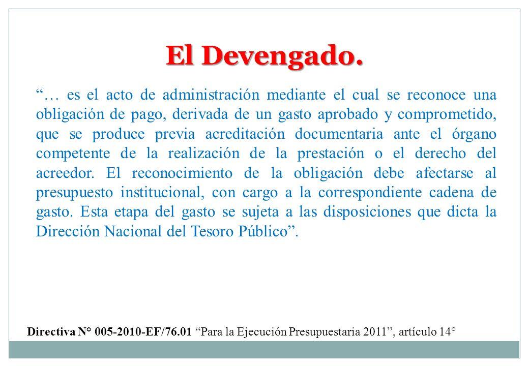 El Devengado. … es el acto de administración mediante el cual se reconoce una obligación de pago, derivada de un gasto aprobado y comprometido, que se